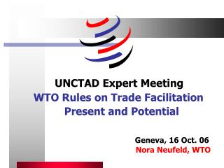 UNCTAD Expert Meeting            WTO Rules on Trade Facilitation           Present and Potential