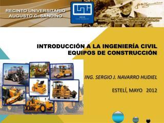 Introducci n a la Ingenier a Civil Equipos de construcci n    Ing. Sergio J. Navarro Hudiel