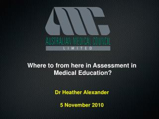 Where to from here in Assessment in  Medical Education