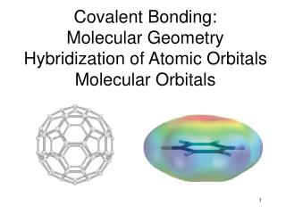Covalent Bonding: Molecular Geometry  Hybridization of Atomic Orbitals Molecular Orbitals