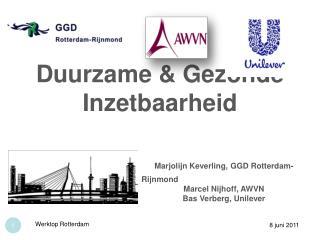 Duurzame  Gezonde Inzetbaarheid      Marjolijn Keverling, GGD Rotterdam-Rijnmond     Marcel Nijhoff, AWVN     Bas Verber