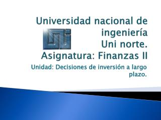Universidad nacional de ingenier a  Uni norte. Asignatura: Finanzas II