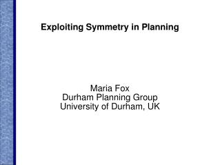 Exploiting Symmetry in Planning