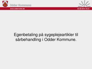 Egenbetaling p  sygeplejeartikler til s rbehandling i Odder Kommune.