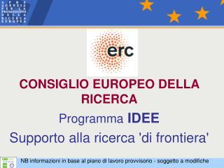 CONSIGLIO EUROPEO DELLA RICERCA Programma IDEE Supporto alla ricerca di frontiera