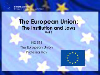 The European Union: The Institution and Laws Unit 3