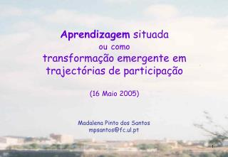 Aprendizagem situada  ou como  transforma  o emergente em traject rias de participa  o  16 Maio 2005
