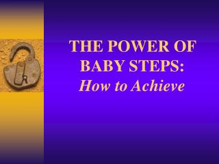 THE POWER OF BABY STEPS: How to Achieve