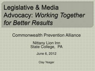 Legislative  Media Advocacy: Working Together for Better Results