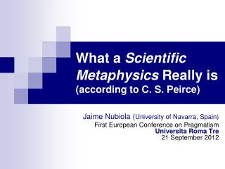 What a Scientific Metaphysics Really is  according to C. S. Peirce