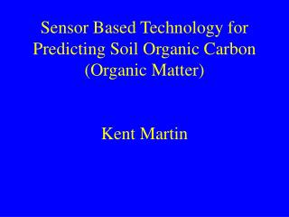Sensor Based Technology for Predicting Soil Organic Carbon Organic Matter   Kent Martin