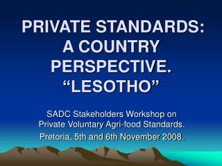 PRIVATE STANDARDS: A COUNTRY PERSPECTIVE.
