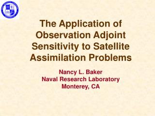 The Application of Observation Adjoint Sensitivity to Satellite Assimilation Problems  Nancy L. Baker Naval Research Lab