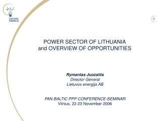 Rymantas Juozaitis Director General Lietuvos energija AB   PAN BALTIC PPP CONFERENCE-SEMINAR Vilnius, 22-23 November 200