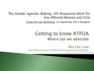The Gender Agenda: Making  HIV Responses Work for Key Affected Women and Girls  Unzip the Lips Workshop: 22 September 20