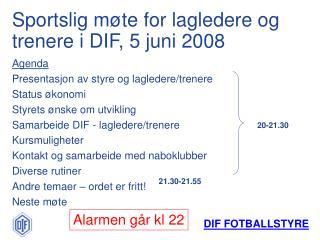 Sportslig m te for lagledere og trenere i DIF, 5 juni 2008