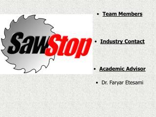 Team Members     Industry Contact    Academic Advisor  Dr. Faryar Etesami
