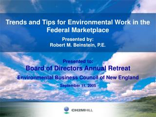 Trends and Tips for Environmental Work in the Federal Marketplace  Presented by: Robert M. Beinstein, P.E.