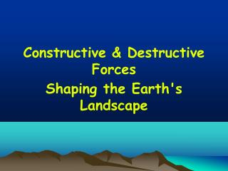 Constructive  Destructive Forces Shaping the Earths Landscape