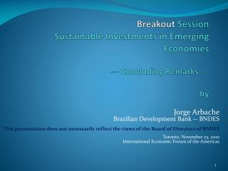 Breakout Session Sustainable Investments in Emerging Economies  --- Concluding Remarks ---  by