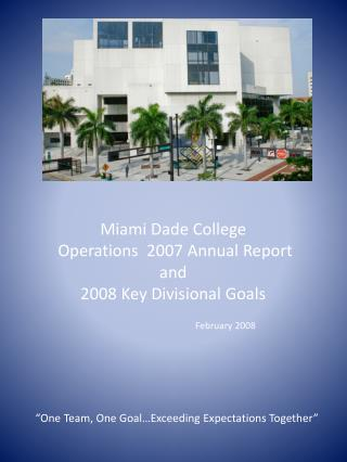 Miami Dade College  Operations  2007 Annual Report  and 2008 Key Divisional Goals