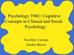 Psychology 394U: Cognitive Concepts in Clinical and Social Psychology