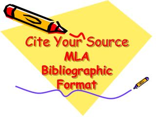 Cite Your Source MLA  Bibliographic Format