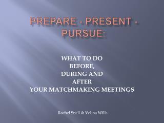 PREPARE - PRESENT - PURSUE: