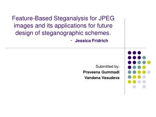 Feature-Based Steganalysis for JPEG images and its applications for future design of steganographic schemes.