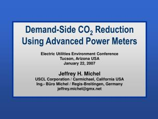 Demand-Side CO2 Reduction Using Advanced Power Meters  Electric Utilities Environment Conference Tucson, Arizona USA Jan
