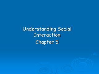 Understanding Social Interaction Chapter 5