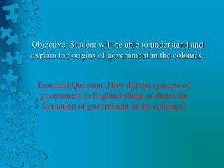Objective: Student will be able to understand and explain the origins of government in the colonies.