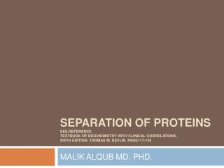 Separation of Proteins See Reference  Textbook of biochemistry with clinical correlations. Sixth edition. Thomas M. Devl