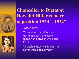 Chancellor to Dictator: How did Hitler remove opposition 1933  - 1934