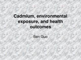 Cadmium, environmental exposure, and health outcomes