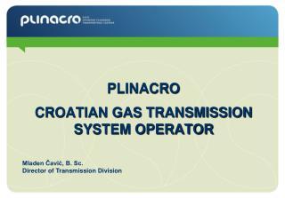 PLINACRO  CROATIAN GAS TRANSMISSION SYSTEM OPERATOR