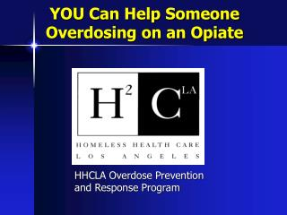 YOU Can Help Someone  Overdosing on an Opiate