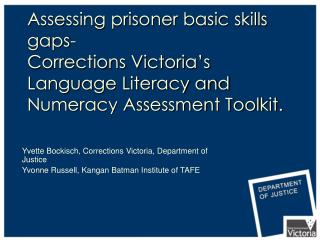 Assessing prisoner basic skills gaps-  Corrections Victoria s Language Literacy and Numeracy Assessment Toolkit.