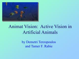Animat Vision:  Active Vision in Artificial Animals