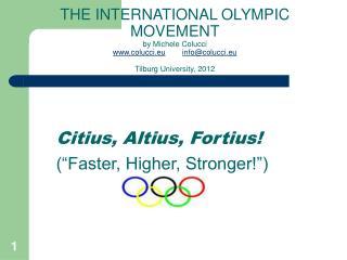 THE INTERNATIONAL OLYMPIC MOVEMENT by Michele Colucci colucci.eu infocolucci.eu  Tilburg University, 2012