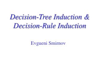 Decision-Tree Induction  Decision-Rule Induction