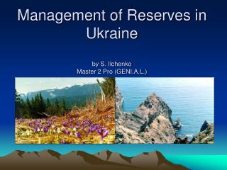 Management of Reserves in Ukraine  by S. Ilchenko  Master 2 Pro GENI.A.L.