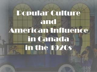 Popular Culture and American Influence in Canada in the 1920s