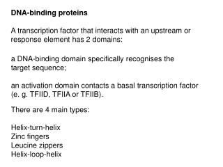 DNA-binding proteins  A transcription factor that interacts with an upstream or  response element has 2 domains: