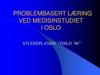 PROBLEMBASERT L RING VED MEDISINSTUDIET  I OSLO