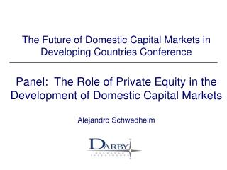 The Future of Domestic Capital Markets in Developing Countries Conference  Panel:  The Role of Private Equity in the Dev