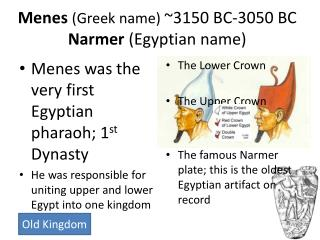 Menes Greek name 3150 BC-3050 BC Narmer Egyptian name