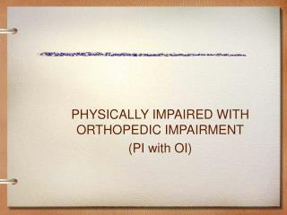 PHYSICALLY IMPAIRED WITH ORTHOPEDIC IMPAIRMENT PI with OI