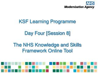 KSF Learning Programme  Day Four [Session 8]  The NHS Knowledge and Skills Framework Online Tool
