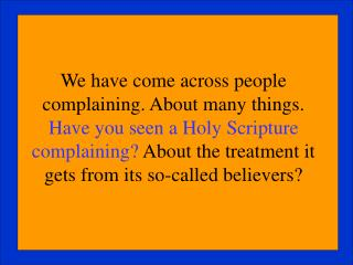 We have come across people complaining. About many things. Have you seen a Holy Scripture complaining About the treatmen